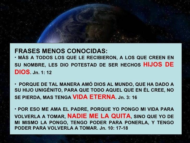 <ul><li>FRASES MENOS CONOCIDAS: </li></ul><ul><li>MÁS A TODOS LOS QUE LE RECIBIERON, A LOS QUE CREEN EN SU NOMBRE, LES DIO...