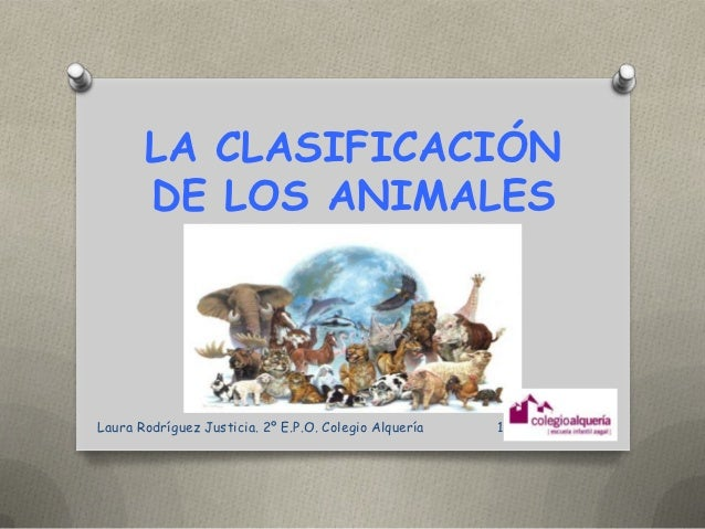 LA CLASIFICACIÓN       DE LOS ANIMALESLaura Rodríguez Justicia. 2º E.P.O. Colegio Alquería   1
