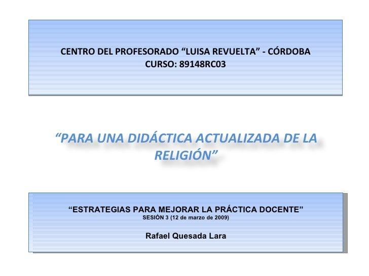 """CENTRO DEL PROFESORADO """"LUISA REVUELTA"""" - CÓRDOBA CURSO: 89148RC03 """" ESTRATEGIAS PARA MEJORAR LA PRÁCTICA DOCENTE"""" SESIÓN ..."""