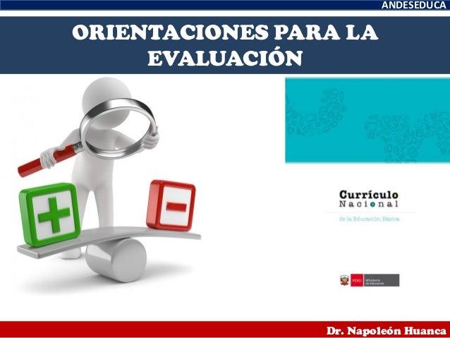 ANDESEDUCA Dr. Napoleón Huanca ORIENTACIONES PARA LA EVALUACIÓN