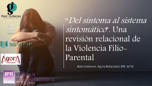 """""""Del síntoma al sistema sintomático"""". Una revisión relacional de la Violencia Filio- Parental Raúl Gutiérrez. Ágora Relaci..."""