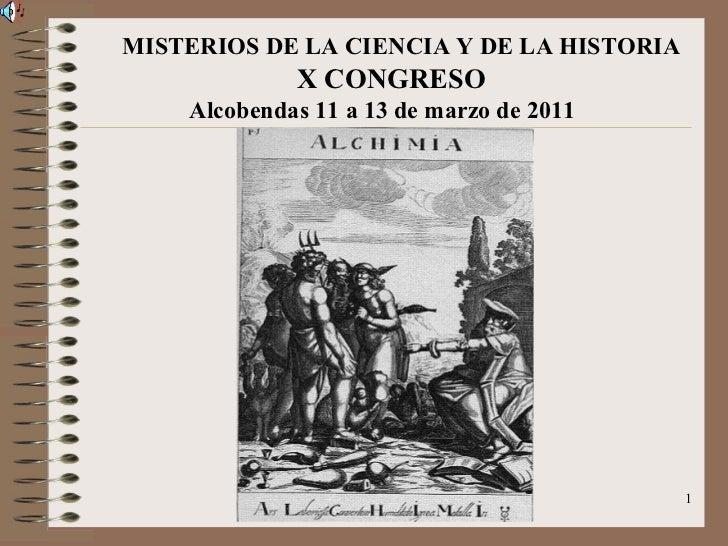 MISTERIOS DE LA CIENCIA Y DE LA HISTORIA X CONGRESO Alcobendas 11 a 13 de marzo de 2011