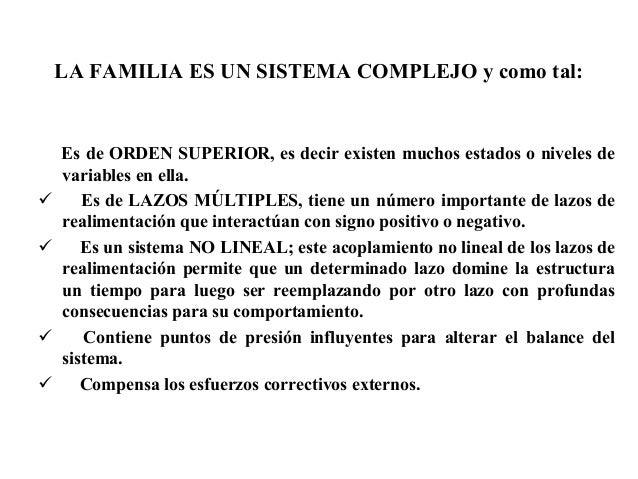 LA FAMILIA ES UN SISTEMA COMPLEJO y como tal: Es de ORDEN SUPERIOR, es decir existen muchos estados o niveles de variables...
