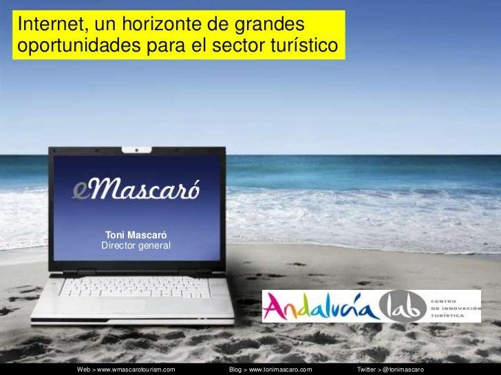 Internet, un horizontede grandesoportunidadespara el sector turístico<br />Toni MascaróDirector general<br />Web > www.wma...