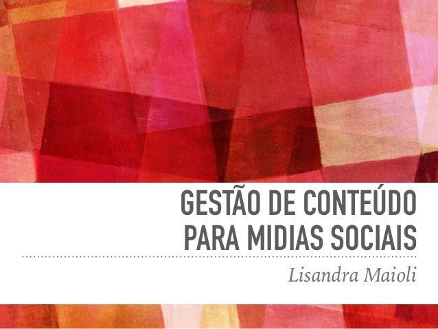 GESTÃO DE CONTEÚDO PARA MIDIAS SOCIAIS Lisandra Maioli
