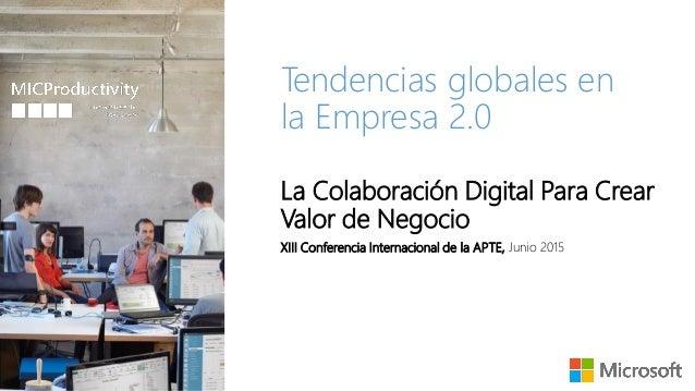 Tendencias globales en la Empresa 2.0 La Colaboración Digital Para Crear Valor de Negocio XIII Conferencia Internacional d...