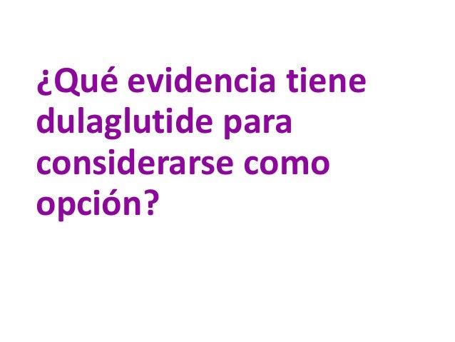 ¿Qué evidencia tiene dulaglutide para considerarse como opción?
