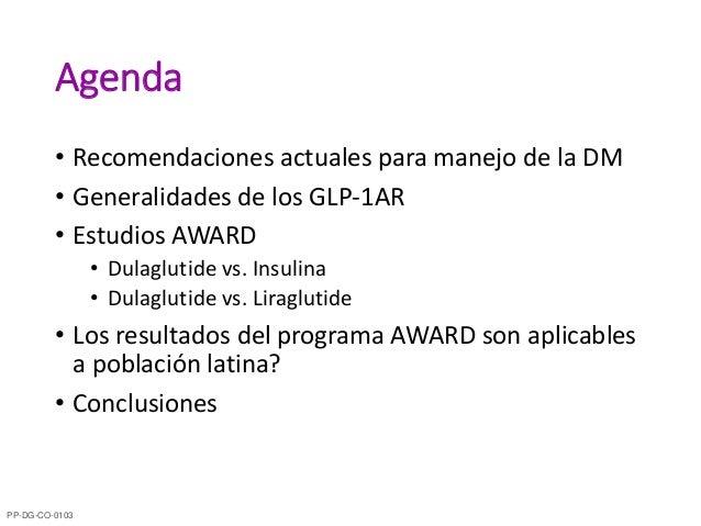 Agenda • Recomendaciones actuales para manejo de la DM • Generalidades de los GLP-1AR • Estudios AWARD • Dulaglutide vs. I...