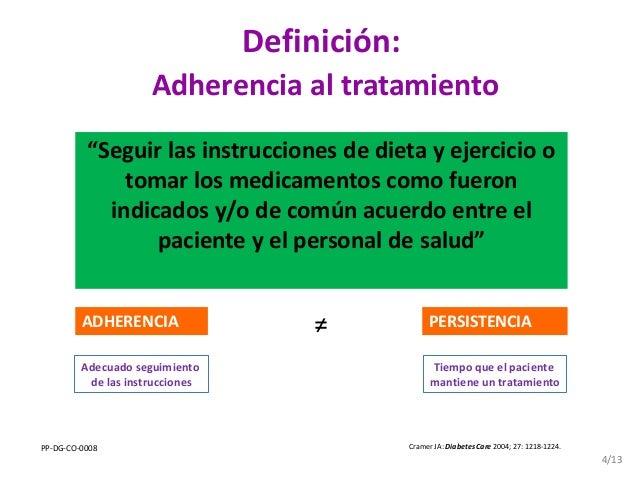 """Definición: Adherencia al tratamiento """"Seguir las instrucciones de dieta y ejercicio o tomar los medicamentos como fueron ..."""
