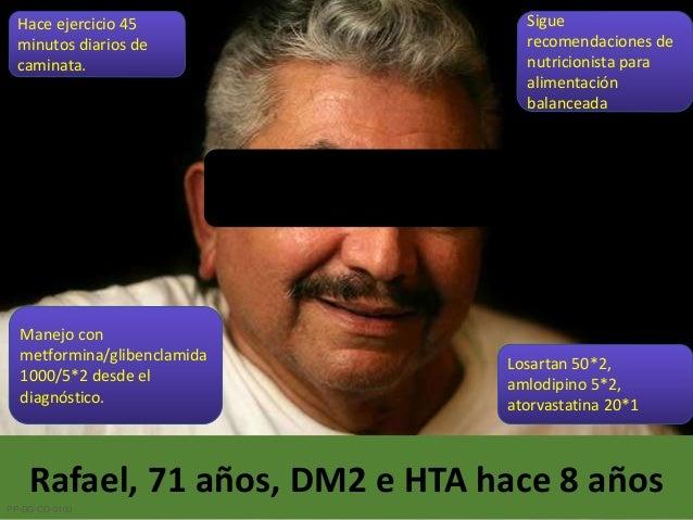 Rafael, 71 años, DM2 e HTA hace 8 años Manejo con metformina/glibenclamida 1000/5*2 desde el diagnóstico. Hace ejercicio 4...