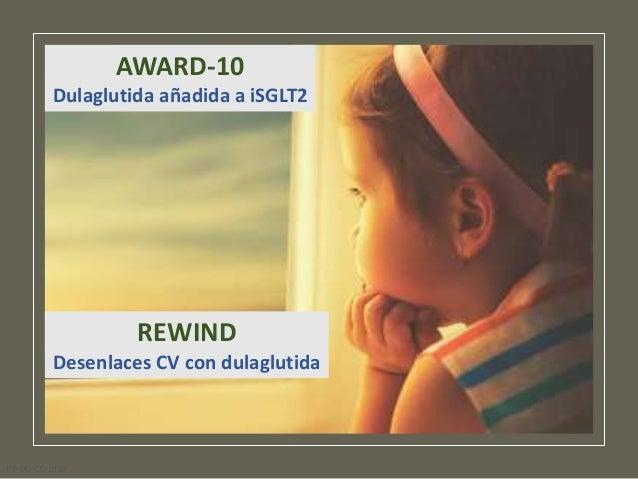 Lo que el programa AWARD demostró es que Dulaglutida puede utilizarse en cualquier escenario clínico de un paciente con di...