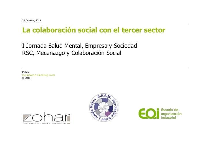 28 Octubre, 2011La colaboración social con el tercer sectorI Jornada Salud Mental, Empresa y SociedadRSC, Mecenazgo y Cola...