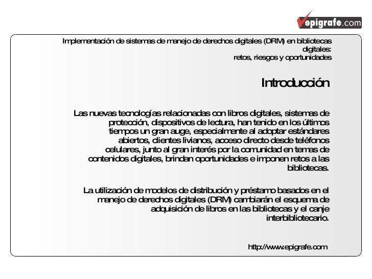 <ul><li>Introducción </li></ul><ul><li>Las nuevas tecnologías relacionadas con libros digitales, sistemas de protección, d...