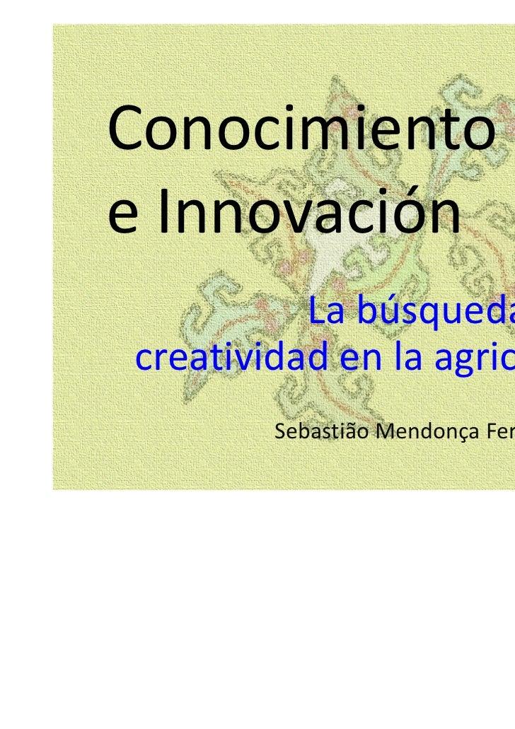 Conocimientoe Innovación          La búsqueda de lacreatividad en la agricultura        Sebastião Mendonça Ferreira, 2011