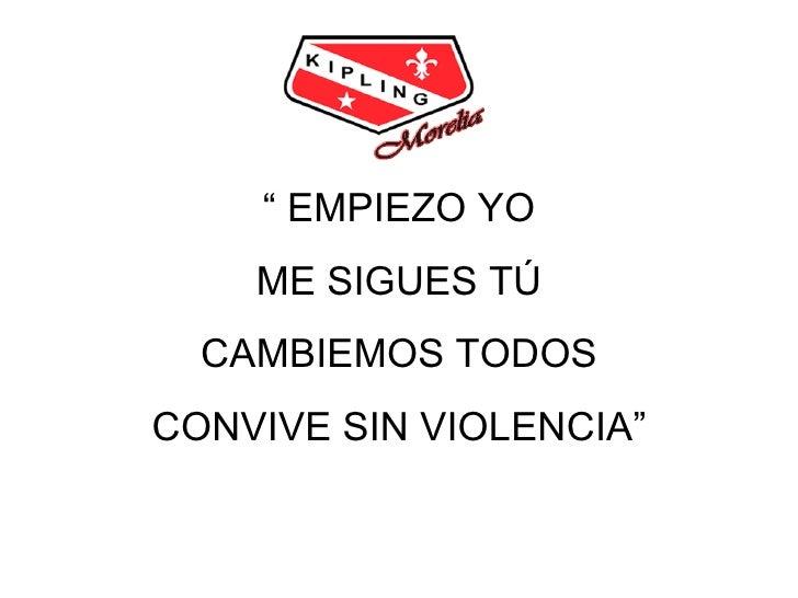 """""""  EMPIEZO YO ME SIGUES TÚ CAMBIEMOS TODOS CONVIVE SIN VIOLENCIA"""""""