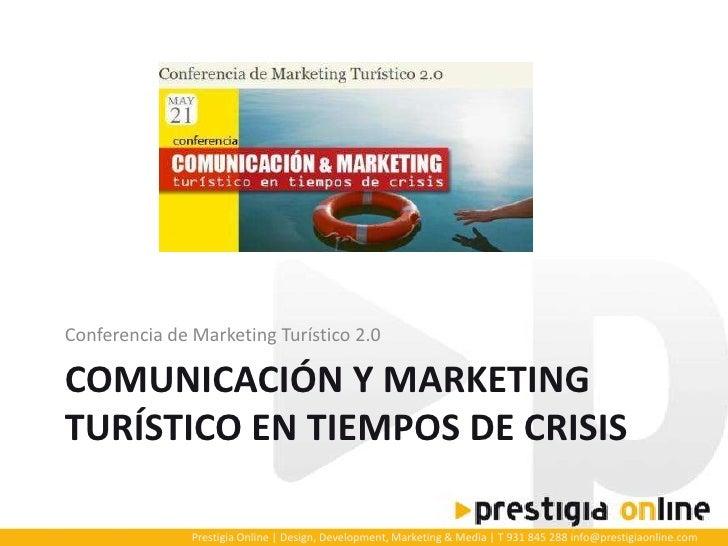 Conferencia de Marketing Turístico 2.0  COMUNICACIÓN Y MARKETING TURÍSTICO EN TIEMPOS DE CRISIS                 Prestigia ...