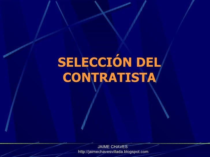 SELECCIÓN DEL CONTRATISTA JAIME CHAVES  http://jaimechavesvillada.blogspot.com