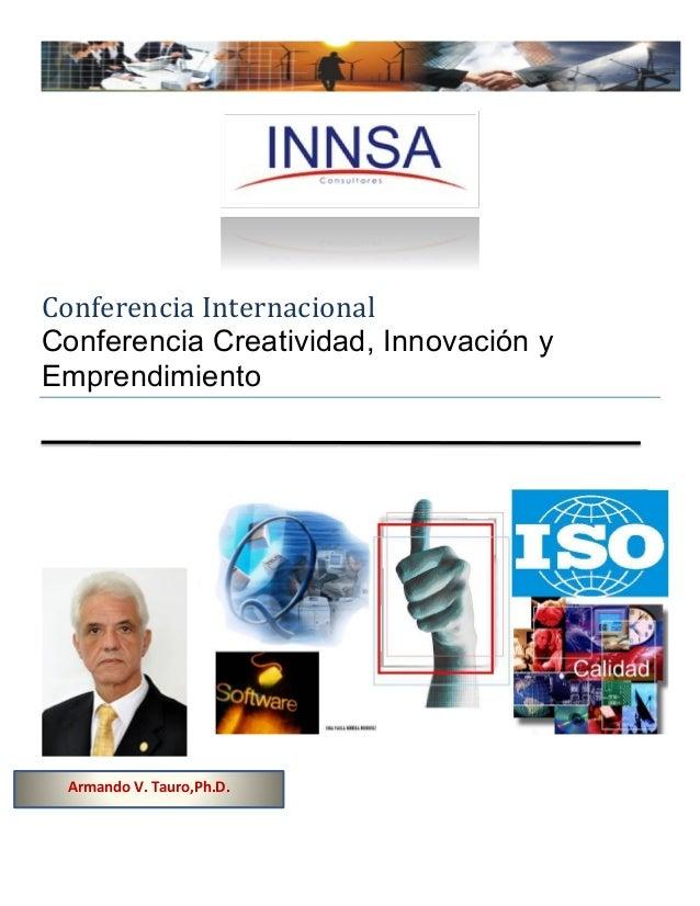 Conferencia Internacional Conferencia Creatividad, Innovación y Emprendimiento  Armando V. Tauro,Ph.D.