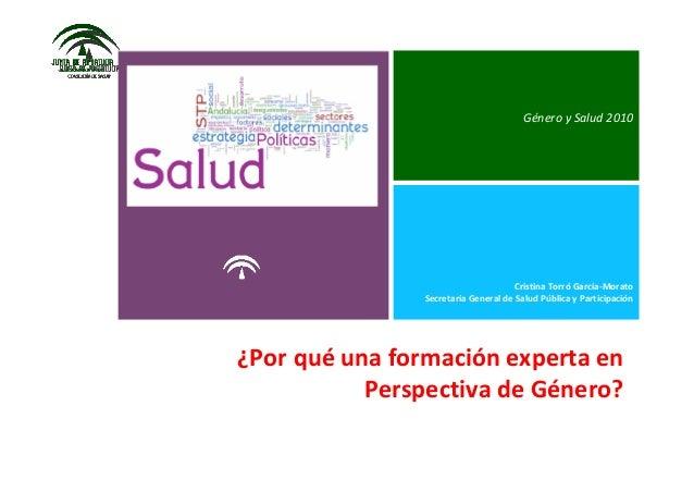 GéneroySalud2010 CristinaTorró García‐Morato SecretaríaGeneraldeSaludPúblicayParticipación ¿Porqué unaformació...