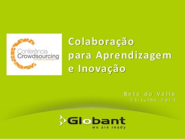 Colaboração para Aprendizagem e Inovação B e t o d o V a l l e 2 3 . J u l h o . 2 0 1 3