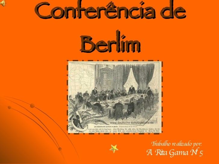Conferência de Berlim Trabalho realizado por:  A. Rita Gama Nº5