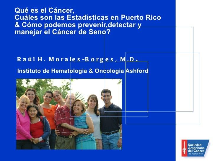 Qué es el Cáncer,  Cuáles son las Estadísticas en Puerto Rico & Cómo podemos prevenir,detectar y manejar el Cáncer de Seno...