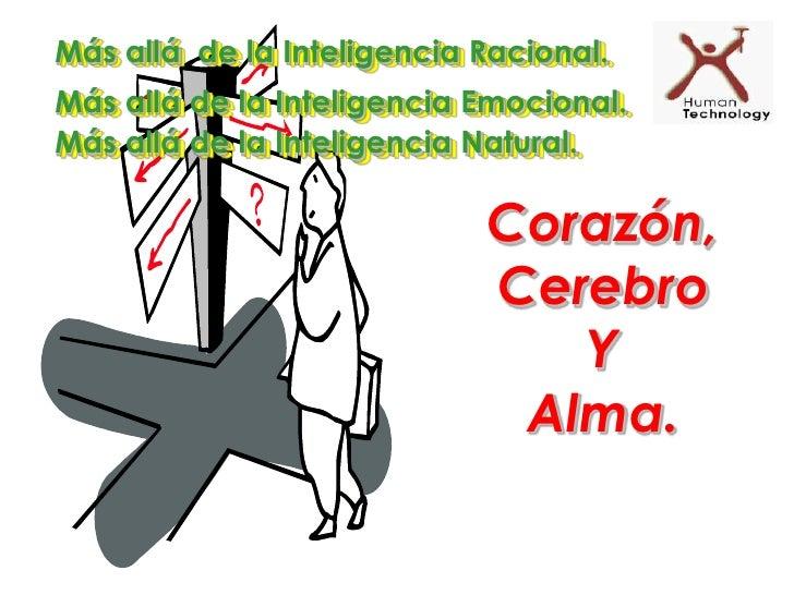 Más alláde la Inteligencia Racional.Más allá de la Inteligencia Emocional.Más allá de la Inteligencia Natural.<br />Corazó...