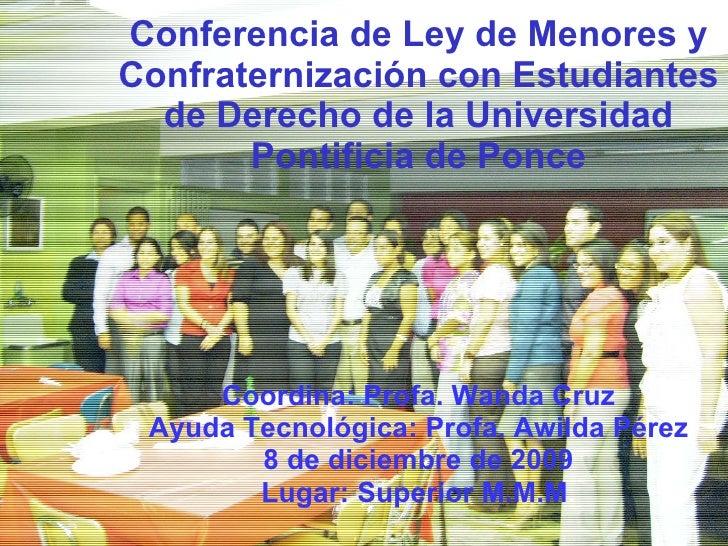 Conferencia de Ley de Menores y Confraternización con Estudiantes de Derecho de la Universidad Pontificia de Ponce Coordin...