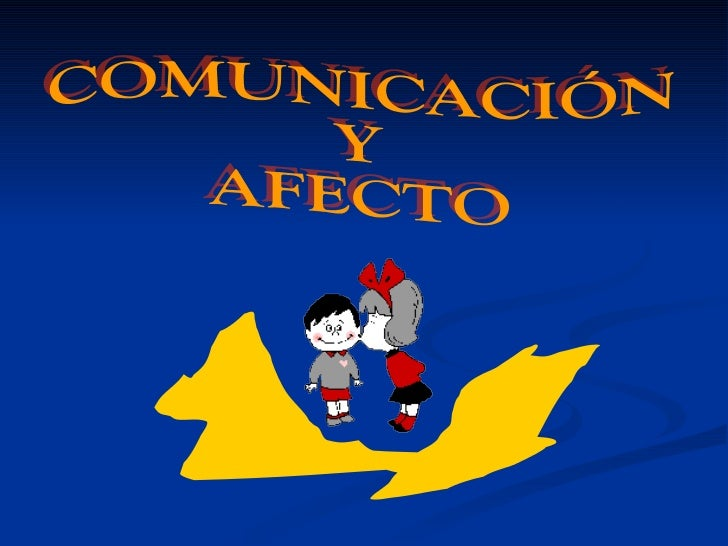 COMUNICACIÓN  Y  AFECTO