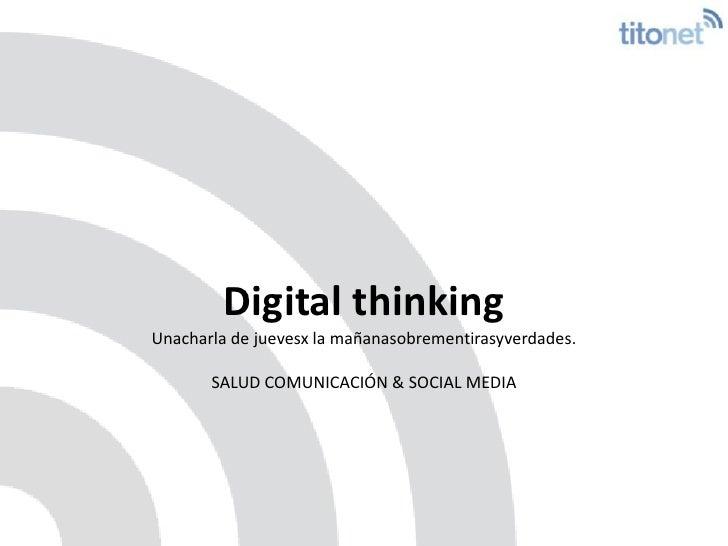 Digital thinkingUnacharla de juevesx la mañanasobrementirasyverdades.SALUD COMUNICACIÓN & SOCIAL MEDIA <br />