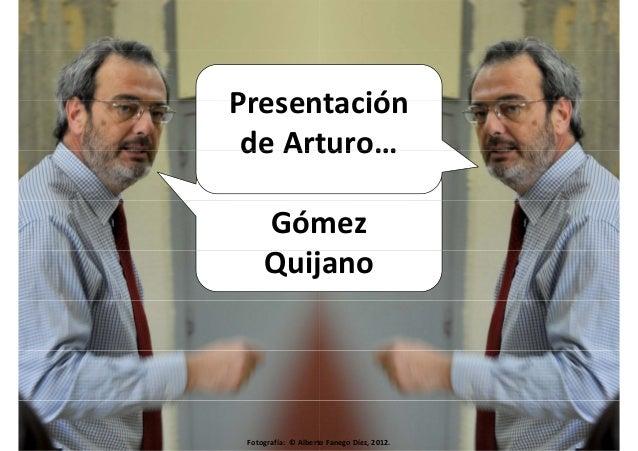 Presentación  de Arturo……  Gómez  Quijano  Fotografía: © Alberto Fanego Díez, 2012.