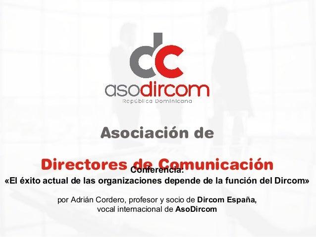 Asociación de Directores de ComunicaciónConferencia: «El éxito actual de las organizaciones depende de la función del Dirc...