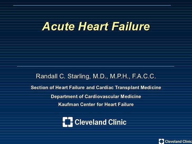 Randall C. Starling, M.D., M.P.H., F.A.C.C. Section of Heart Failure and Cardiac Transplant Medicine Department of Cardiov...