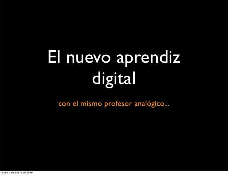 El nuevo aprendiz                                  digital                             con el mismo profesor analógico... ...