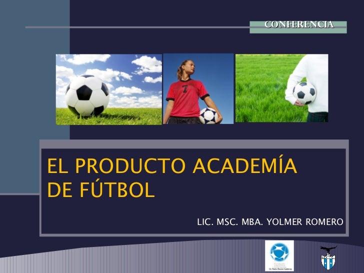 CONFERENCIA EL PRODUCTO ACADEMÍA  DE FÚTBOL LIC. MSC. MBA. YOLMER ROMERO