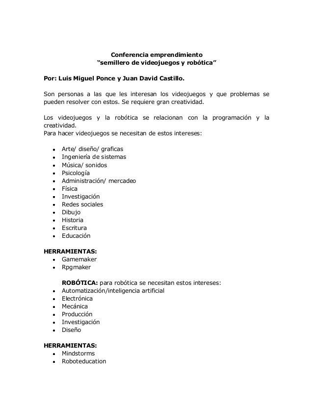 """Conferencia emprendimiento """"semillero de videojuegos y robótica"""" Por: Luis Miguel Ponce y Juan David Castillo. Son persona..."""