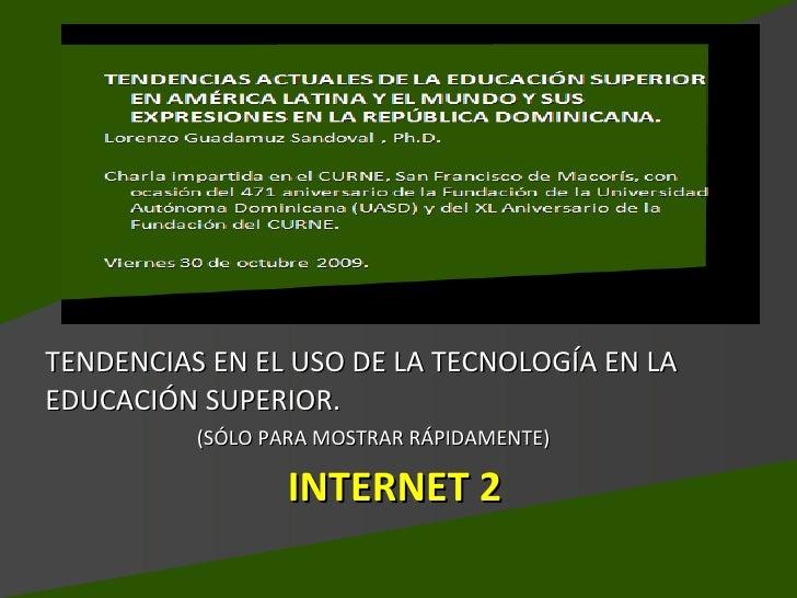 INTERNET 2 <ul><li>TENDENCIAS EN EL USO DE LA TECNOLOGÍA EN LA EDUCACIÓN SUPERIOR.  </li></ul><ul><li>(SÓLO PARA MOSTRAR R...