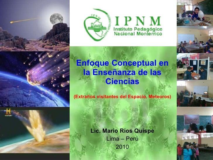 Enfoque Conceptual en la Enseñanza de las Ciencias (Extraños visitantes del Espacio. Meteoros) Lic. Mario Ríos Quispe Lima...