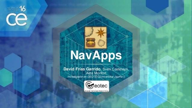 NavApps David Frías Garrido, Sven Casteleyn, Aida Monfort Investigador en GEOTEC(Universitat Jaume I)