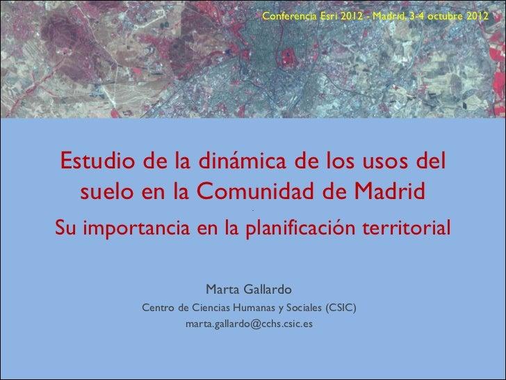 Conferencia Esri 2012 - Madrid, 3-4 octubre 2012Estudio de la dinámica de los usos del  suelo en la Comunidad de Madrid   ...