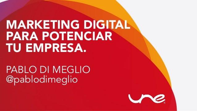 #FormaciónEBusiness MARKETING DIGITAL PARA POTENCIAR TU EMPRESA.  PABLO DI MEGLIO @pablodimeglio