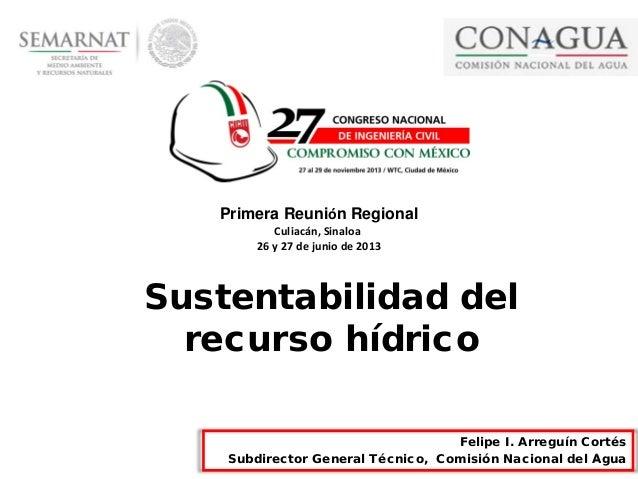 1 Felipe I. Arreguín Cortés Subdirector General Técnico, Comisión Nacional del Agua Sustentabilidad del recurso hídrico Pr...