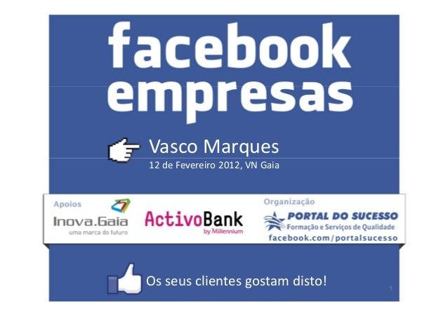 Vasco Marques 12 de Fevereiro 2012, VN Gaia 1 Os seus clientes gostam disto!