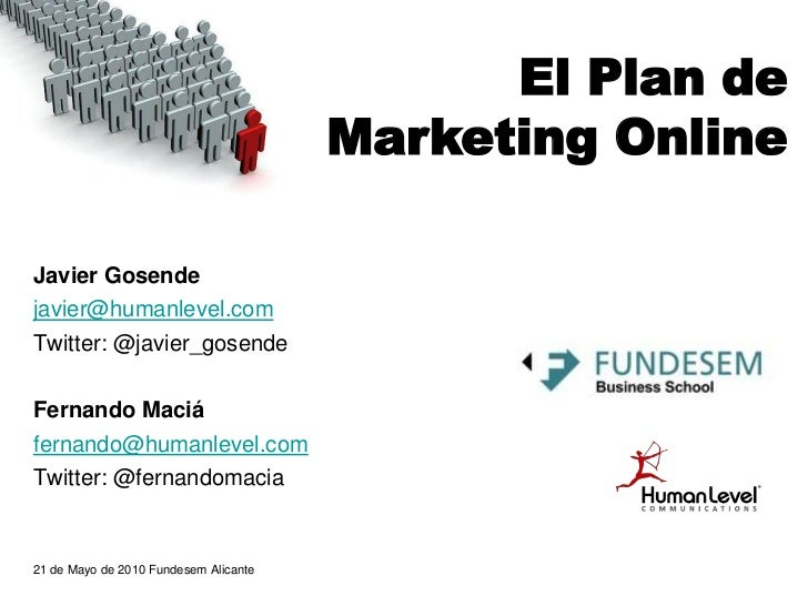 El Plan de                                        Marketing Online  Javier Gosende javier@humanlevel.com Twitter: @javier_...