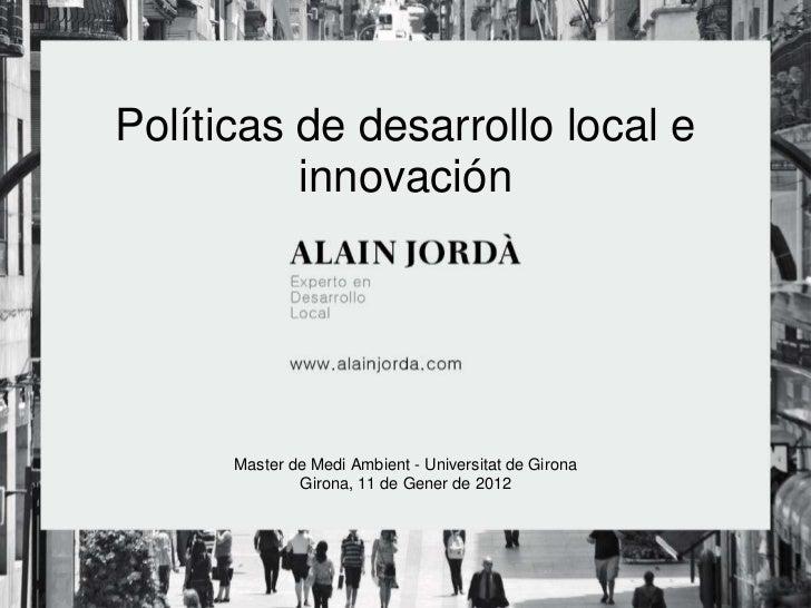 Políticas de desarrollo local e          innovación      Master de Medi Ambient - Universitat de Girona              Giron...