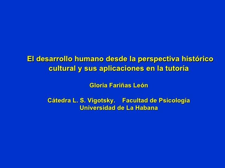 El  desarrollo humano desde la perspectiva histórico cultural y sus aplicaciones en la tutoría Gloria Fariñas León Cáted...