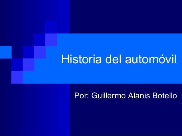 Historia del automóvil  Por: Guillermo Alanis Botello