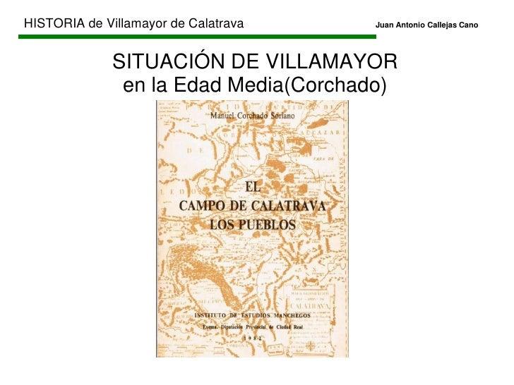 HISTORIA de Villamayor de CalatravaJuan Antonio Callejas Cano<br />PRIMERAS MENCIONES ESCRITAS SOBRE VILLAMAYOR DE CAL...
