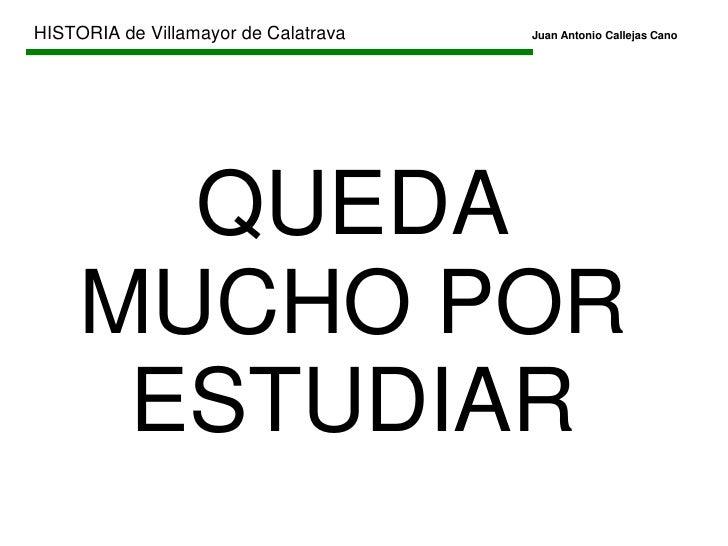 Segunda República</li></li></ul><li>HISTORIA de Villamayor de CalatravaJuan Antonio Callejas Cano<br />EDAD CONTEMPORÁ...