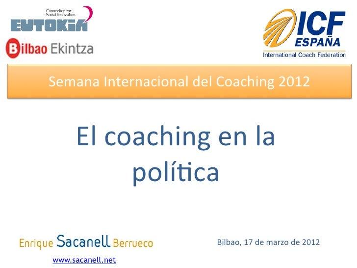 Semana Internacional del Coaching 2012      El coaching en la              polí8ca                    ...